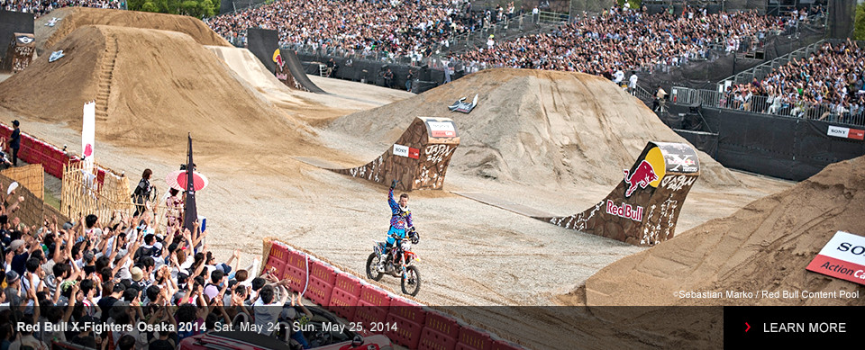 Red Bull X-Fighters Osaka 2014  Sat. May 24 - Sun. May 25, 2014 LEARN MORE
